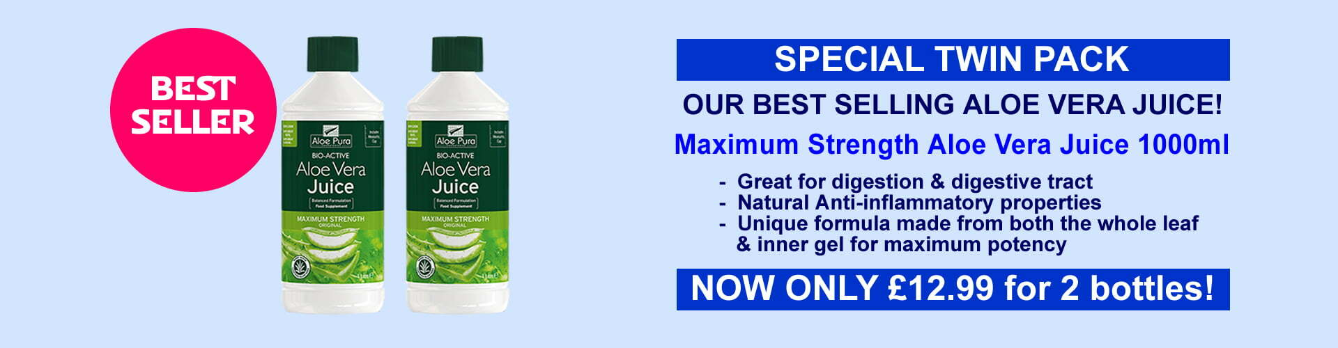Our best selling Maximum Strength Aloe Vera Juice 1000ml from Aloe Pura utilising the inner leaf & whole leaf in production, this product is great for digestion problems. Order now whilst stocks last - only £12.99 for 2 bottles!