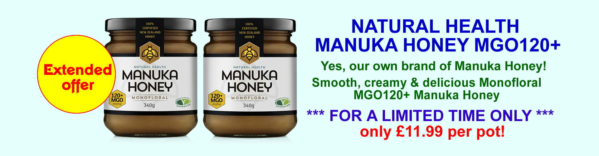 Now extended for a limited time only - £11.99 per pot for Natural Health Manuka Honey MGO120+ 340g